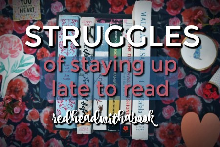 STRUGGLES OF STAYING UP LATE TO READ