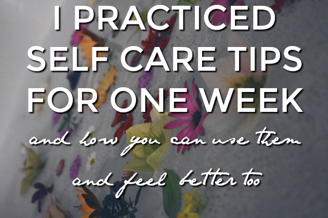 I PRACTICED ALL THE FORMS OF SELF CARE FOR A WEEK
